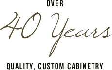 Over 40 Years Experience of Custom, Quality Cabinetry
